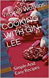 COOKING WITH GIN LEE: Simple And Easy Recipes