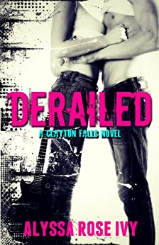 Derailed (Clayton Falls Book 1) by [Ivy, Alyssa Rose]