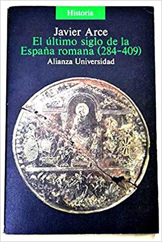 Ultimo siglo de la España romana 284-409 Alianza universidad: Amazon.es: Arce, Javier: Libros
