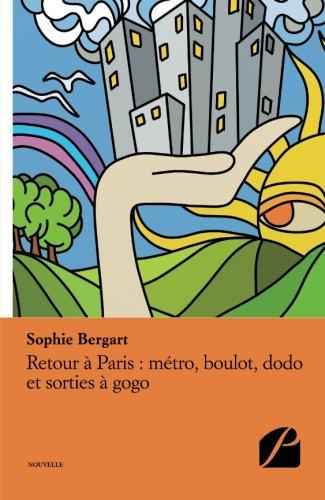 Retour à Paris : métro, boulot, dodo et sorties à gogo (French Edition)