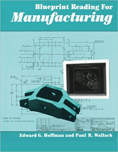 Blueprint reading for manufacturing edward hoffman paul ross blueprint reading for manufacturing 1st edition malvernweather Image collections