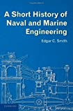A Short History of Naval and Marine Engineering, Smith, Edgar C., 1107672937