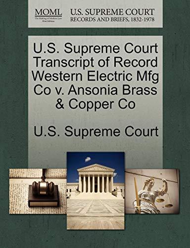 U.S. Supreme Court Transcript of Record Western Electric Mfg Co v. Ansonia Brass & Copper Co