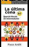 Spanish Novels: La última cena (Spanish Novels for Intermediates - B1)