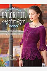 Colorful Crochet Lace: 22 Chic Garments & Accessories by Mary Jane Hall (2015-09-25) Paperback Bunko