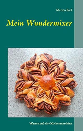 Mein Wundermixer Warten Auf Eine Kuchenmaschine German Edition