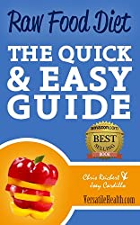 Raw Food Diet: The Quick & Easy Guide (English Edition)