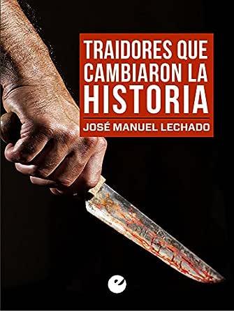 Traidores que cambiaron la Historia eBook: Lechado, José Manuel: Amazon.es: Tienda Kindle
