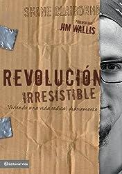 Revolución Irresistible: Viviendo una vida radical diariamente (Spanish Edition)