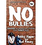 img - for [ No Bullies: Solutions for Saving Our Children from Today's Bully Kipper, Bobby ( Author ) ] { Paperback } 2013 book / textbook / text book