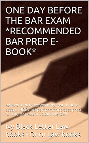 ONE DAY BEFORE THE BAR EXAM: e law book, Relevant facts concerning last minute essay, MBE and performance test prep for the bar exam LOOK INSIDE!! !