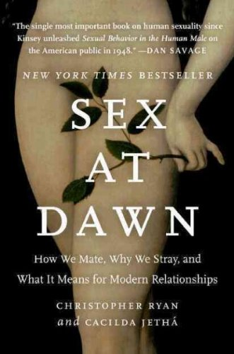 SEX AT DAWN : HOW WE MATE WHY WE STRAY & WHAT IT MEANS