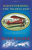 Barnstorming the Heartland, Russ Wilder, 098456103X