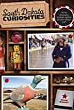 South Dakota Curiosities: Quirky Characters, Roadside Oddities & Other Offbeat Stuff (Curiosities Series)