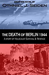 The Death of Berlin 1944 - A Story of Holocaust, Survival & Revenge (The Jewish History Novel Series Book 8) (English Edition)