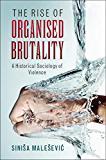 The Rise of Organised Brutality: A Historical Sociology of Violence