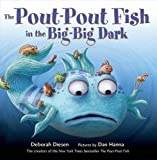 The Pout-Pout Fish in the Big-Big Dark (A Pout-Pout Fish Adventure)