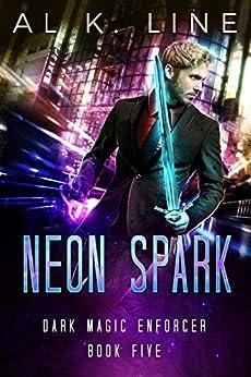 Neon Spark (Dark Magic Enforcer Book 5) by [Line, Al K.]