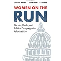 Women on the Run: Gender, Media, and Political Campaigns in a Polarized Era