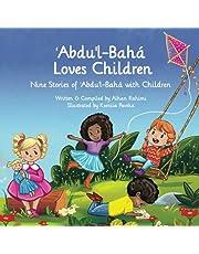 ʻAbdu'l-Bahá Loves Children: Nine Stories of ʻAbdu'l-Bahá with Children