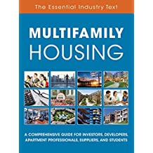 Multifamily Housing: A Comprehensive Guide for Investors, Developers, Apartment Professionals, Suppliers and Students (English Edition)