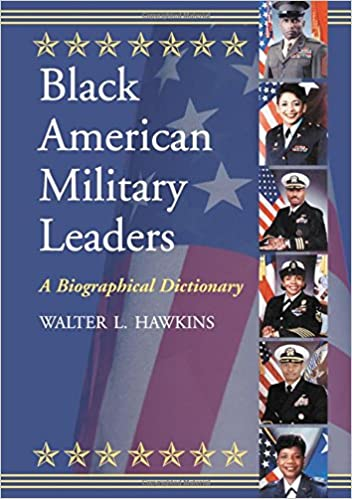 Black American Military Leaders A Biographical Dictionary