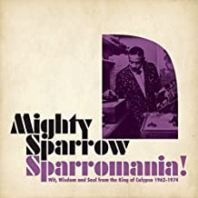 Sparrowmania! Wit, Wisdom & Soul From the King Of Calypo 1962-1974 (2CD)