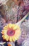 Miss Opal Makes a Match: A Miss Opal Story Book 1 (Volume 1)