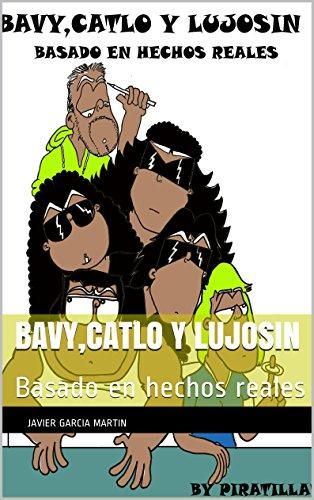 Descargar Libro Bavy,catlo Y Lujosin: Basado En Hechos Reales Javier Garcia Martin