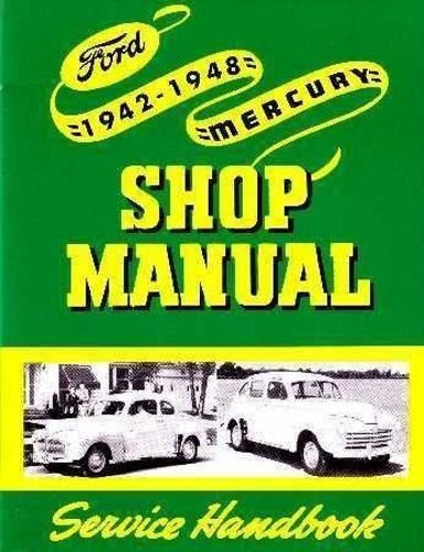 COMPLETE & UNABRIDGED 1942 1946 1947 1948 FORD & MERCURY FACTORY REPAIR SHOP & SERVICE MANUAL - COVERING: Ford and Mercury passenger car, Pickup, Truck, and Monarch, U.S & CANADIAN 42 46 47 48