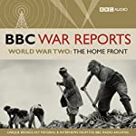 The BBC War Reports: The Second World War: The Home Front |  BBC Audiobooks