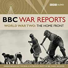 The BBC War Reports: The Second World War: The Home Front Radio/TV Program by  BBC Audiobooks Narrated by Richard Baker