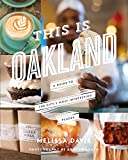 This Is Oakland A Guide to the City's Most Interesting Places
