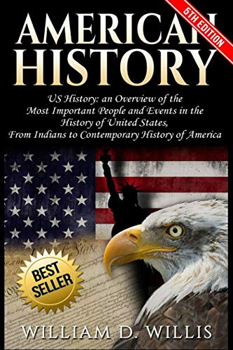 American History: US History: An Overview of the Most Important People & Events. The History of United States: From Indians to Contemporary History of America (Zinn A Peoples History Of The United States)