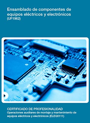 UF1962 - Ensamblado de componentes de equipos eléctricos y electrónicos (Spanish Edition) by [