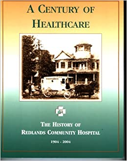 A Century of Healthcare the History of Redlands Community