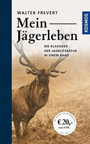 Mein Jägerleben  Gesammelte Erzählungen Des Großen Waidmanns  Edition Paul Parey