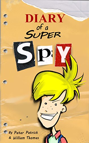 Diary of a Super Spy (An hilarious adventure for children aged 7 - 12) by [Patrick, Peter, Thomas, William]