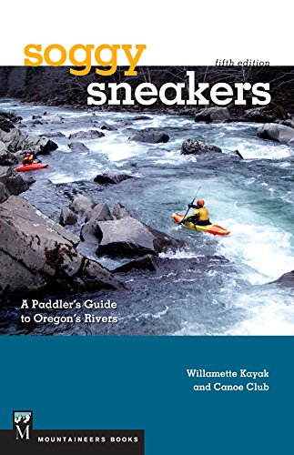 Soggy Sneakers, 5th Edition: A Paddler's Guide To Oregon's Rivers