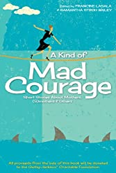 A Kind of Mad Courage: Short Stories About Mothers, (S)mothers & Others