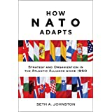 How NATO Adapts: Strategy and Organization in the Atlantic Alliance Since 1950