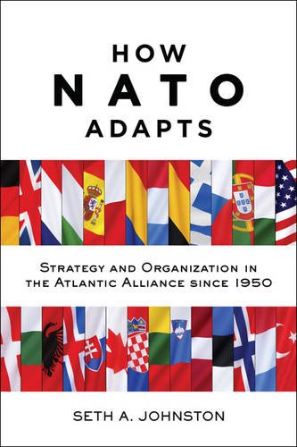 How Nato Adapts  Strategy And Organization In The Atlantic Alliance Since 1950  The Johns Hopkins University Studies In Historical And Political Science