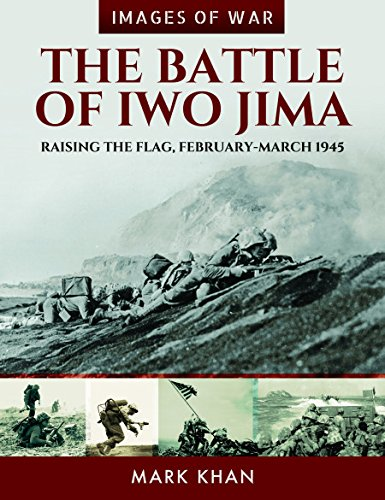 Pdf History The Battle of Iwo Jima: Raising the Flag, February-March 1945 (Images of War)
