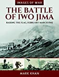The Battle of Iwo Jima: Raising the Flag, February�March 1945 (Images of War)