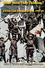 What Were They Thinking?: A Fresh Look at Japan at War, 1941-45 Paperback