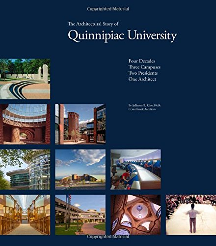 The Architectural Story of Quinnipiac University: Four Decades, Three Campuses, Two Presidents, One Architect (Quinnipiac University)