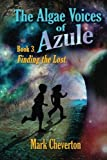 The Algae Voices of Azule - Book 3: Finding the Lost, Mark Cheverton, 1481872958