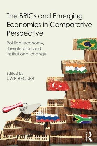 The BRICs and Emerging Economies in Comparative Perspective: Political Economy, Liberalisation and Institutional Change