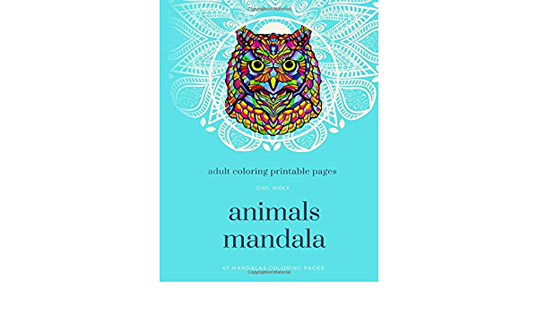 Amazon.com: Adult Coloring Printable Pages: Owl Wolf Animals Mandala 47 Mandalas  Coloring Pages (9798634220826): Arifi, Arifi: Books