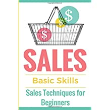 Sales: Sales 101 - Sales Techniques for Beginners - Sales 101 - How to sell anything - Sales Training - Selling (Sales Books - Sales tips - Selling ... offline - Selling door-to-door) (Volume 1)